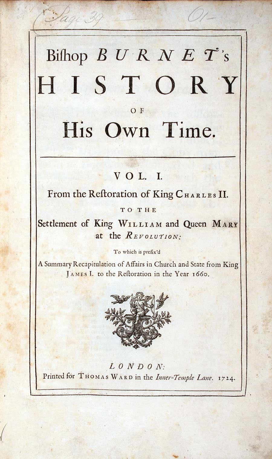 Gilbert Burnet. Bishop Burnet's history of his own time…. 2 vols. London: Printed for Thomas Ward, 1724. Volume one displayed.