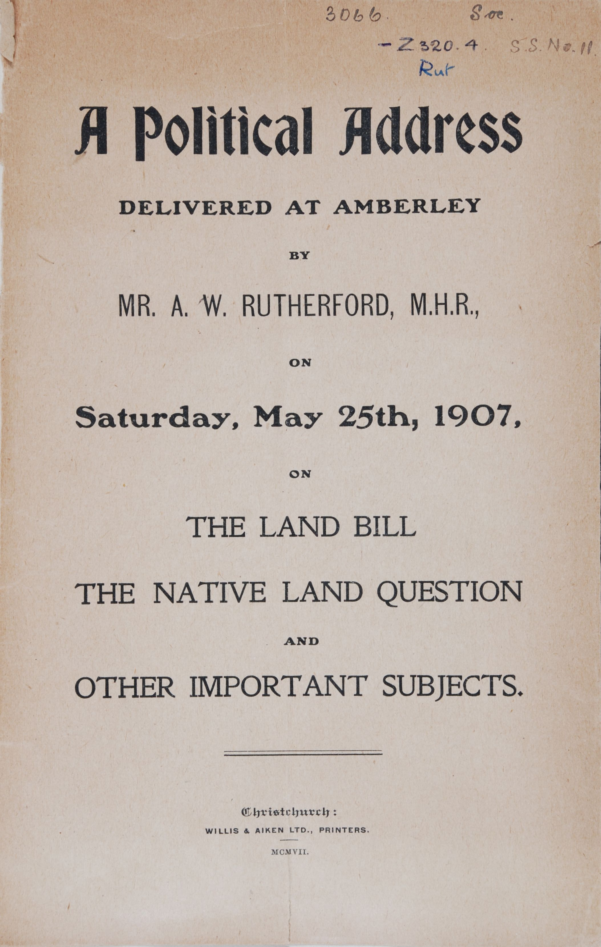 Andrew William Rutherford. A Political Address Delivered at Amberley by Mr. A. W. Rutherford M.H.R. on Saturday, May 25th, 1907, on the Land Bill, the Native Land Question and Other Important Subjects.  Christchurch: Willis & Aiken, Printers, 1907.
