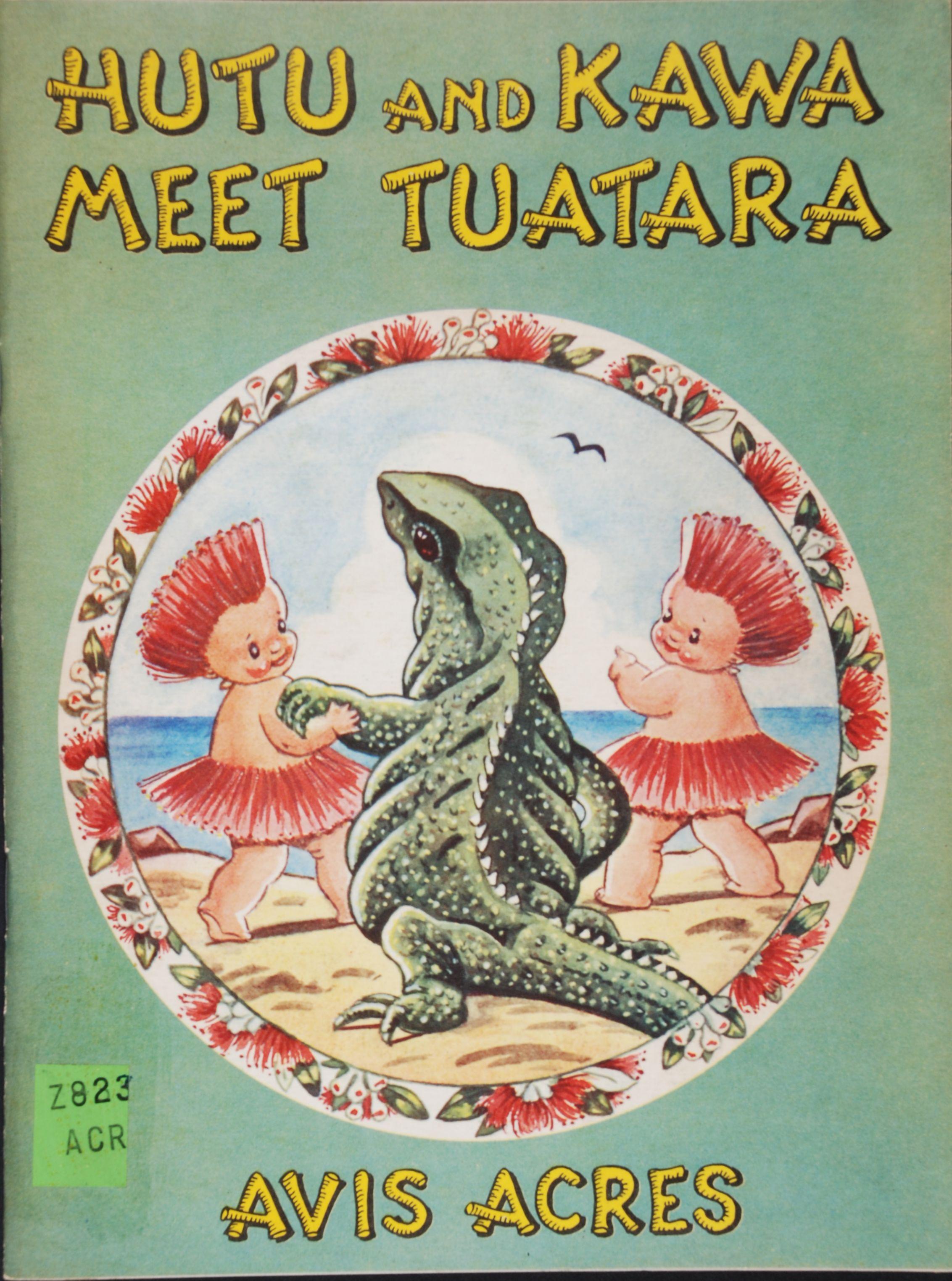 Avis Acres. Hutu and Kawa meet Tuatara. Wellington, N.Z.: A.H. & A.W.Reed, 1956.