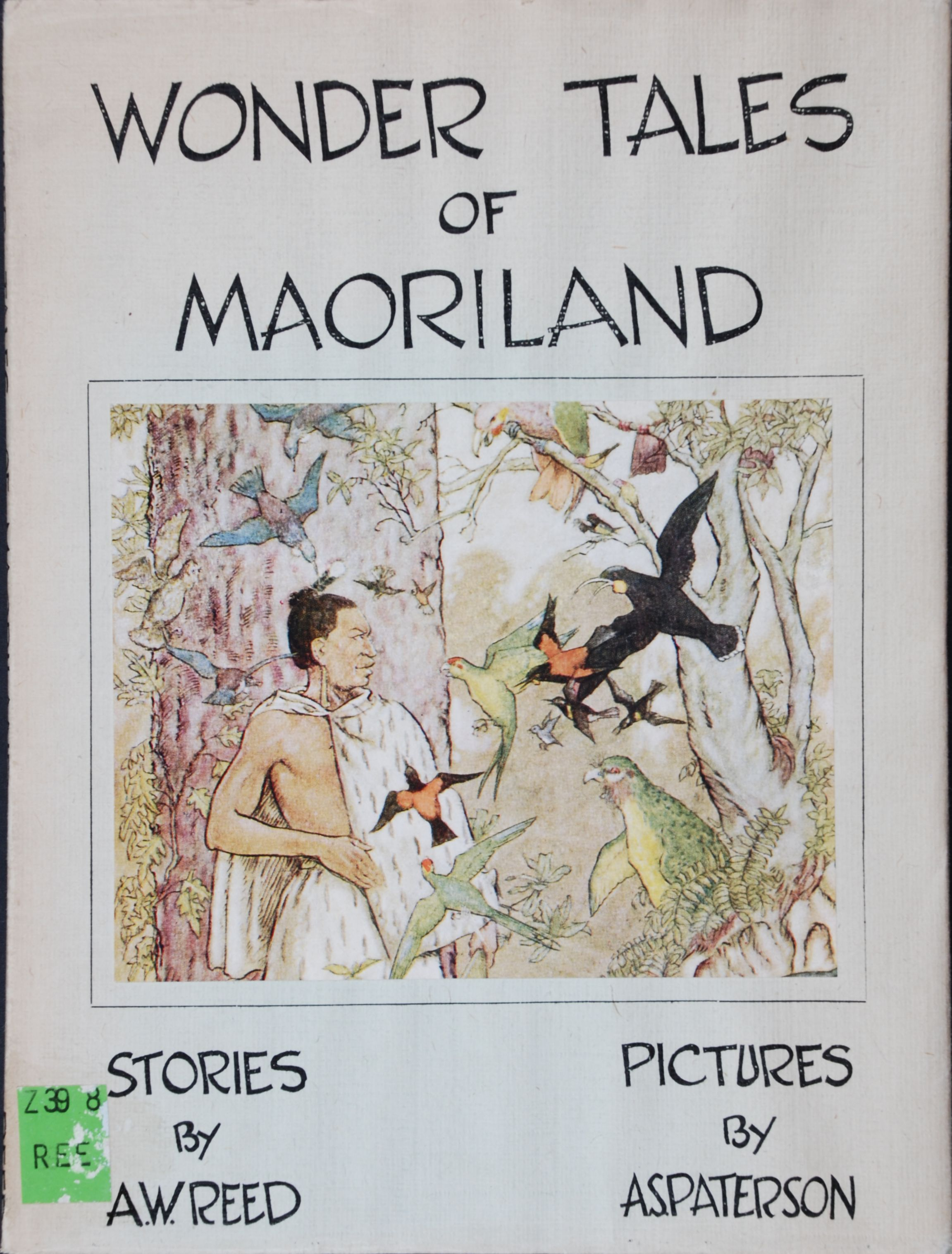 A.W. Reed. Wonder tales of Maoriland. Pictures by A.S. Paterson. Wellington, N.Z.: A.H. & A.W. Reed, 1948.