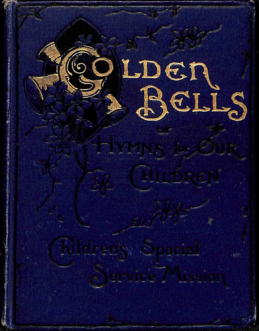 Children's Special Service Mission. <em>Golden bells, or, Hymns for our children.</em> 27th edition. London: CSSM, [1913?]