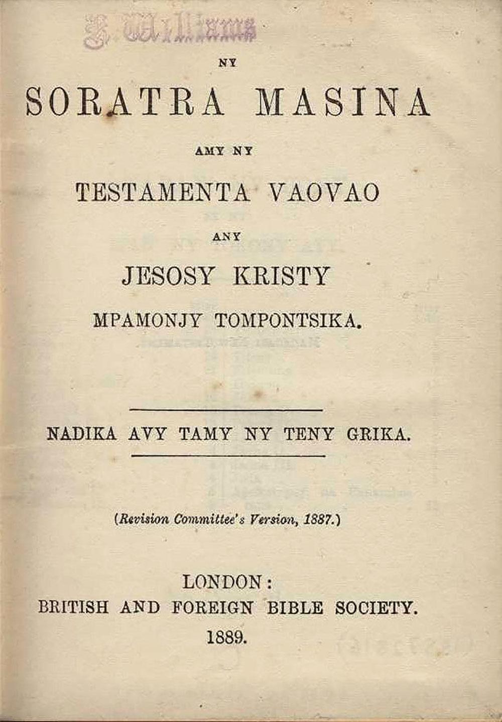 [New Testament in Malagasy]. <em>Ny Soratra Masina amy ny Testamenta Vaovao any Jesosy Kristy Mpamonjy Tompontsika …</em> London: British and Foreign Bible Society, 1889.