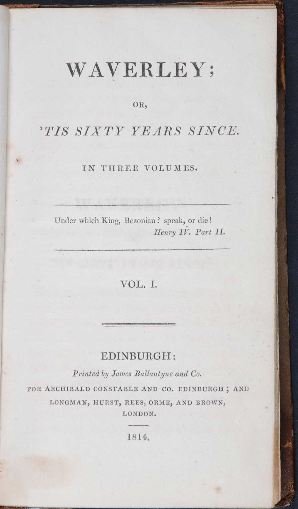 [Sir Walter Scott]. <em>Waverley, or, 'Tis sixty years since.</em> [1st edition]. Edinburgh: Printed by James Ballantyne and Co. for Archibald Constable and Co., Edinburgh; and Longman, Hurst, Rees, Orme, and Brown, London, 1814. Three volumes; Vol. 1 displayed.