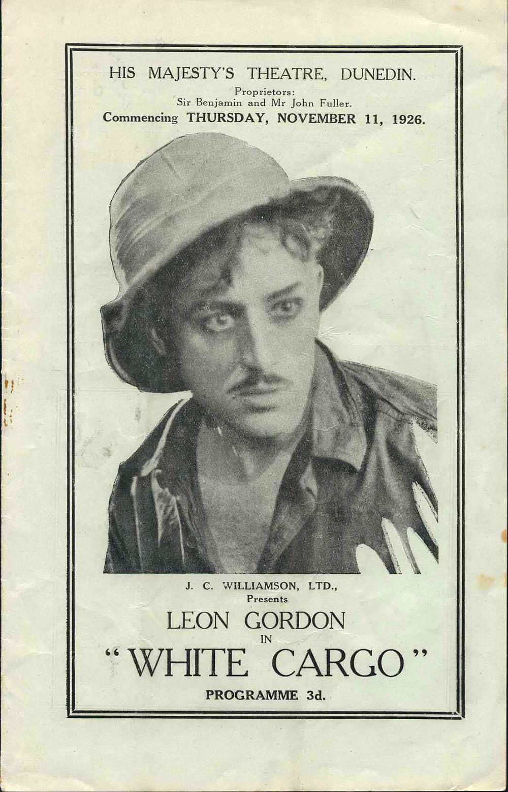 <em>White cargo</em>. Leon Gordon. (J.C. Williamson Ltd.). His Majesty's Theatre, Dunedin, Nov. 11, 1926.