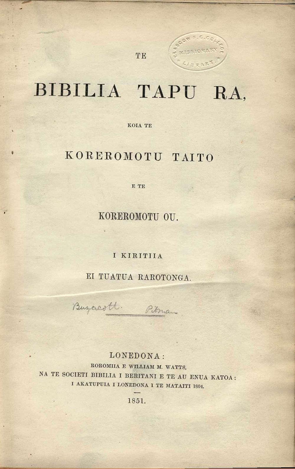 [Bible in Rarotongan]. <em>Te Bibilia tapu ra: koia te Koreromotu Taito e te Koreromotu Ou.</em> Lonedona: Societi Bibilia i Beritani e te au Enua Katoa, 1851.