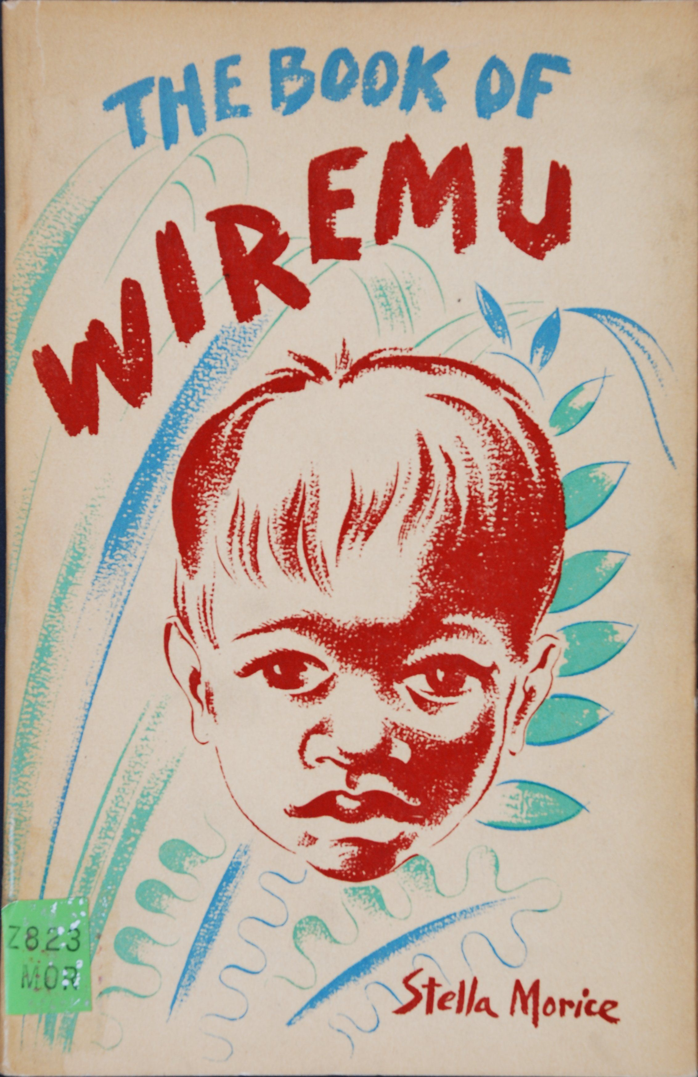 Stella Margery Morice. The book of Wiremu. Wellington [N.Z.]: Progressive Publishing Society, 1944.