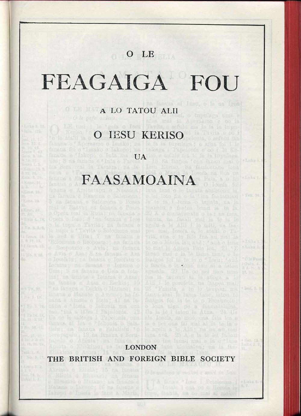 [Bible in Samoan]. <em>O le Tusi Paia: o le Feagaiga Tuai ma le Feagaiga Fou lea ua faaSamoaina.</em> Suva; Vila; Wellington: Bible Society, 1974.