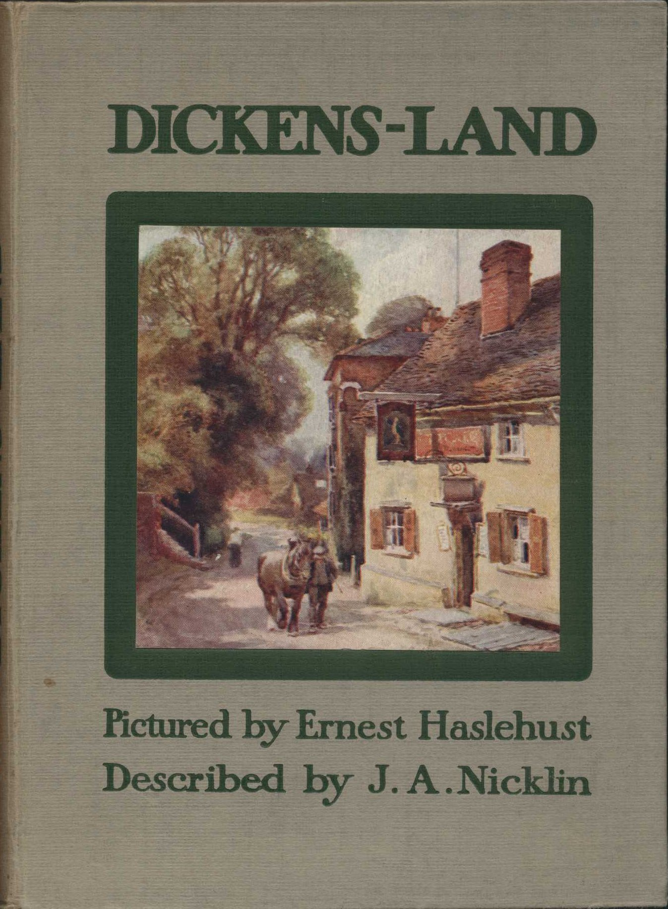 J.A. Nicklin. Dickens-land. Illustrations by Ernest Haslehust. London: Blackie and Son Limited, 1911.