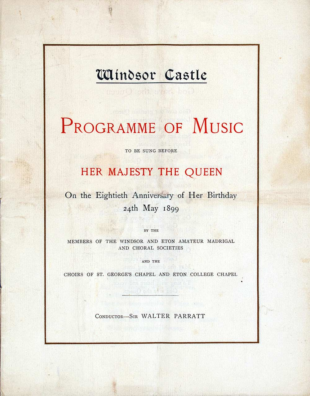 Programme of music to be sung before Her Majesty the Queen on the Eightieth Anniversary of Her birthday 24th May 1899. London: Windsor Castle, [1899].