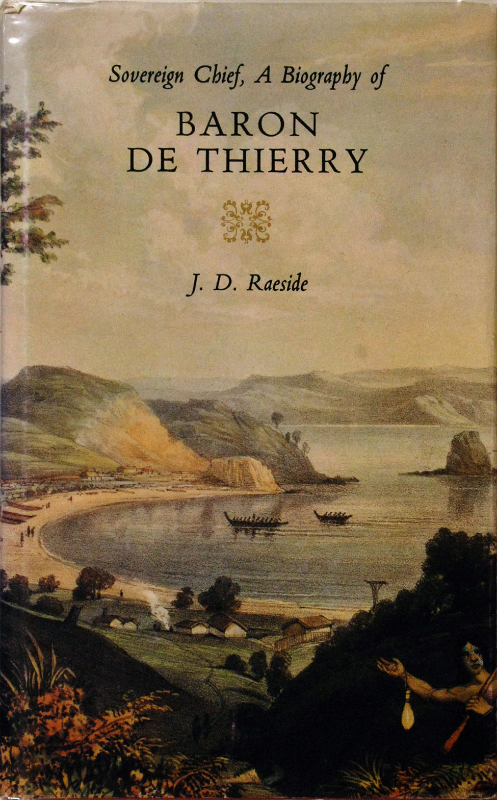 J. D. Raeside. Sovereign Chief: A Biography of Baron de Thierry. <i>Christchurch: The Caxton Press, 1977.</i>