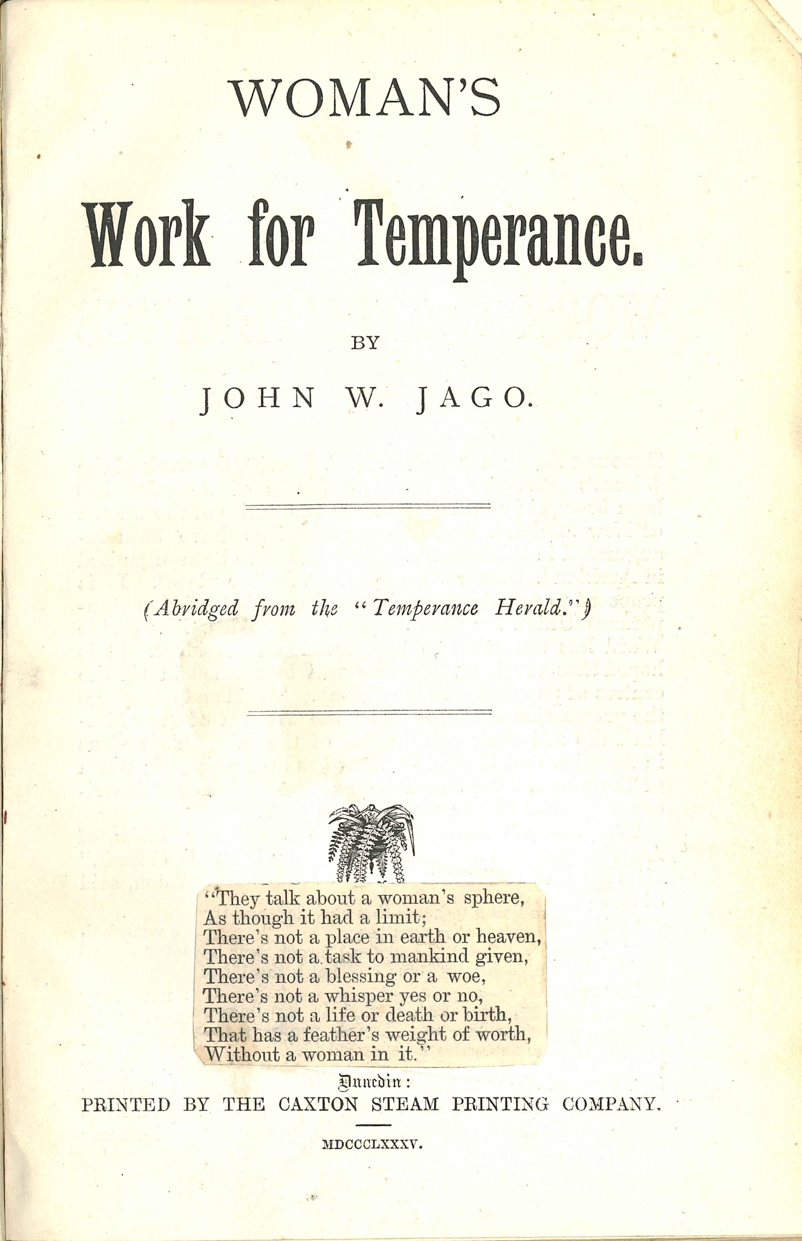 John W. Jago. Woman's work for temperance. Dunedin: Caxton Steam Printing Co., 1885.
