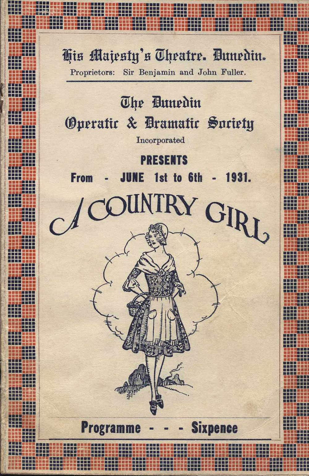 <em>A country girl</em>. Book by James T. Tanner; lyrics by Adrian Ross; music by Lionel Monckton. (Dunedin Operatic & Dramatic Society). His Majesty's Theatre, Dunedin, June 1-6, 1931.
