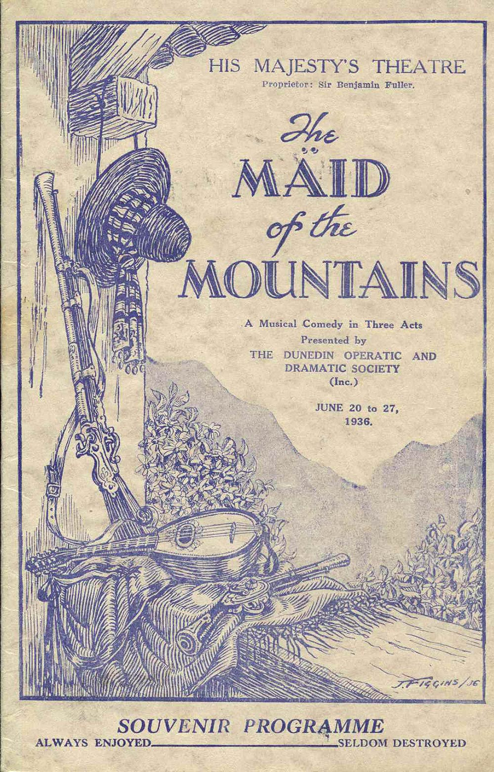 <em>The maid of the mountains</em>. Book by Frederick Lonsdale; lyrics by Harry Graham; music by Harold Fraser-Simson. (Dunedin Operatic & Dramatic Society). His Majesty's Theatre, Dunedin, June 20-27, 1936.