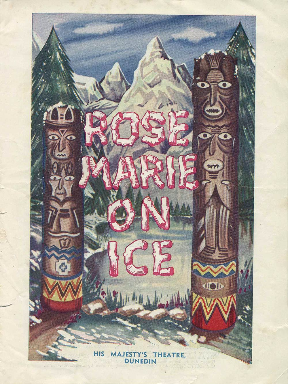 <em>Rose Marie on ice</em>. Book and lyrics by Otto Harbach and Oscar Hammerstein II; music by Rudolph Friml and Herbert Stothart. (J.C. Williamson Ltd.). His Majesty's Theatre, Dunedin, July 13, 1955.