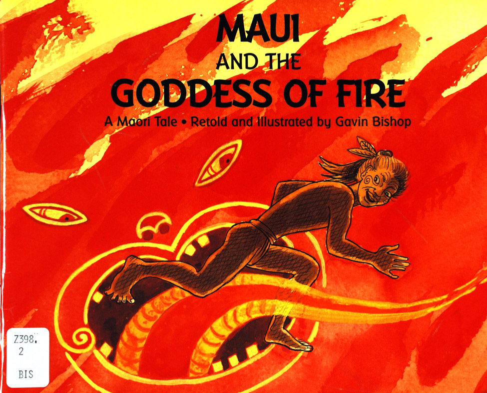 <i>Maui and the Goddess of Fire: A Maori Tale; Retold and Illustrated by Gavin Bishop. </i> Auckland: Scholastic New Zealand Limited, 1997.