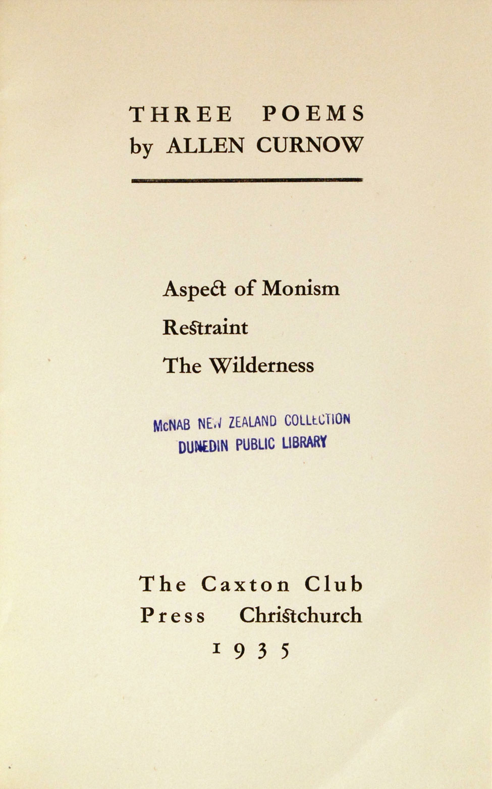 Allen Curnow. Three Poems … Aspect of Monism, Restraint, the Wilderness. <i>Christchurch: The Caxton Club Press, 1935.</i>