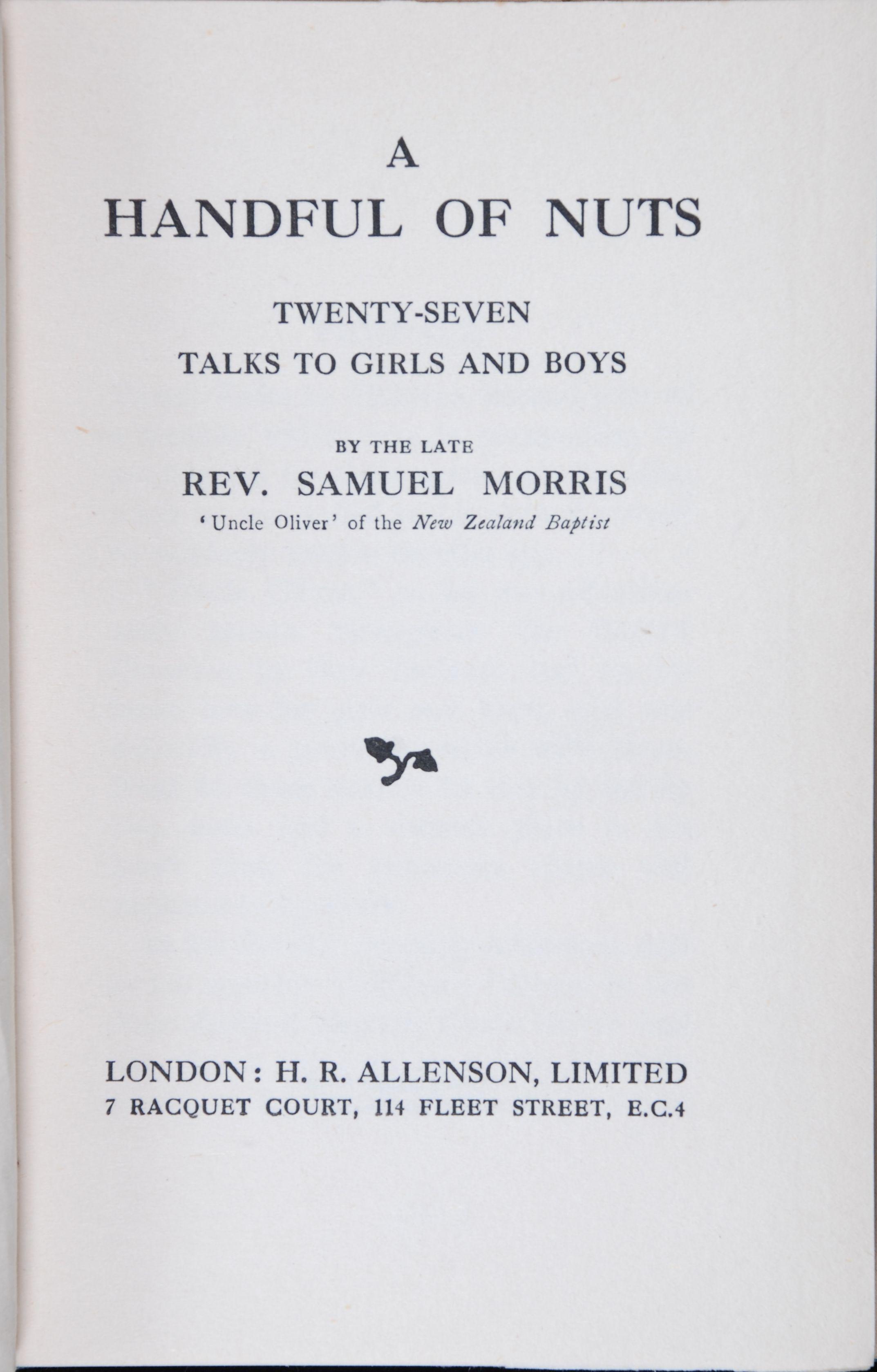 Samuel Morris. A handful of nuts : twenty-seven talks to girls and boys. London: H.R. Allenson, [1926].