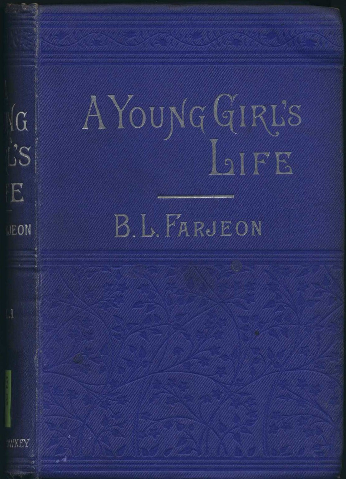 B.L. Farjeon. A young girl's life: a novel. London: Ward and Downey, 1889. Three volumes, Vol. 1 displayed.