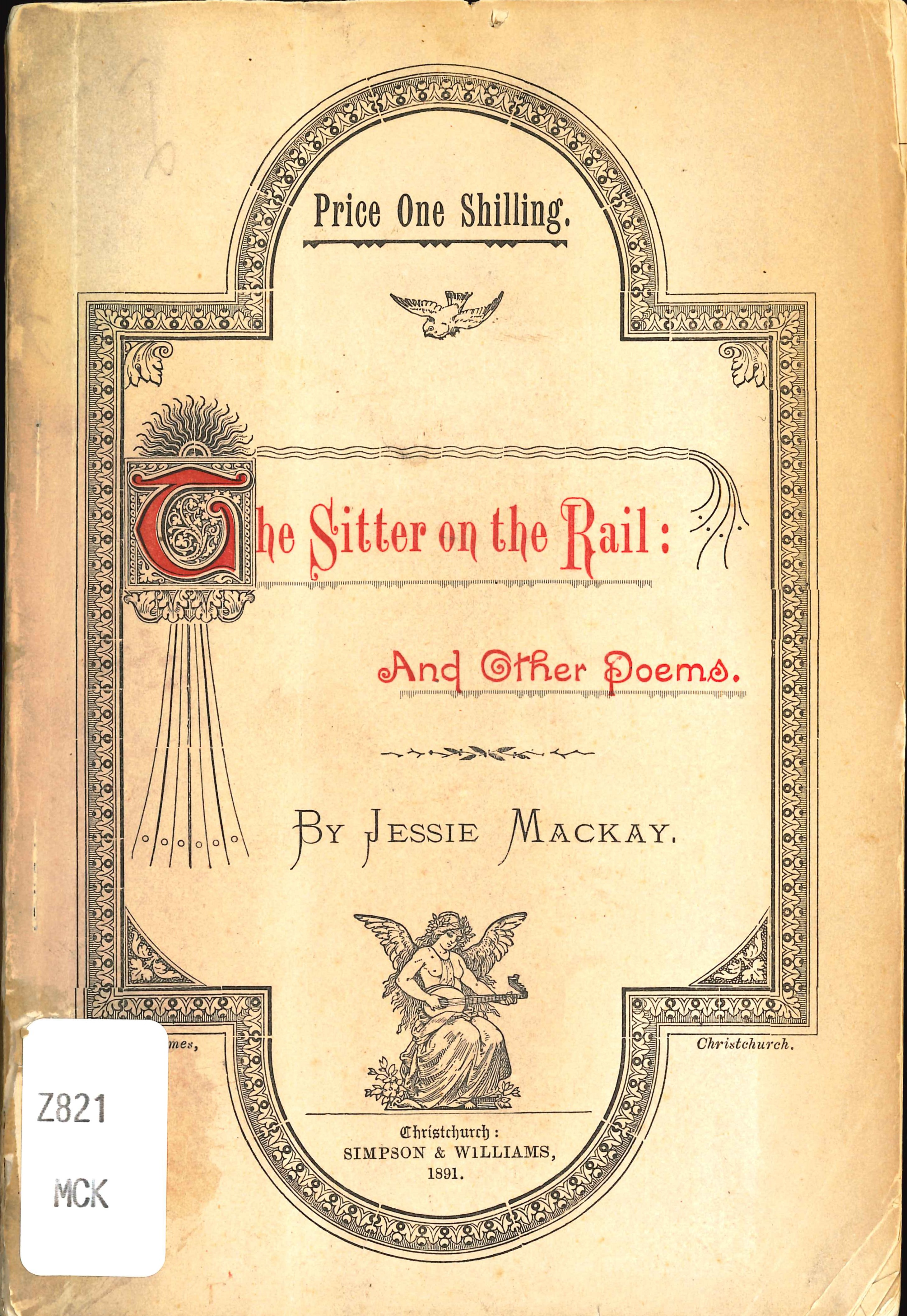 Jessie Mackay. The sitter on the rail, and other poems. Christchurch: Simpson and Williams, 1891.