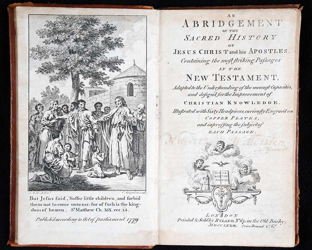 <em>An abridgement of the sacred history of Jesus Christ and his Apostles: containing the most striking passages in the New Testament: adapted to the understanding of the meanest capacities, and design'd for the improvement of Christian knowledge.</em> London: Printed & sold by Ryland, 1779.