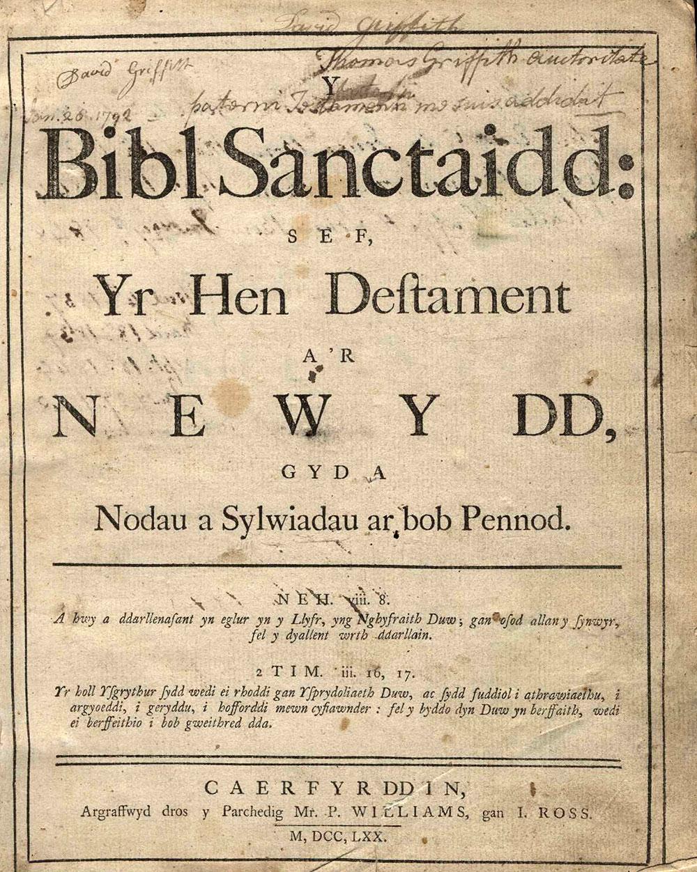 [Bible in Welsh]. <em>Y Bibl Sanctaidd, sef, Yr Hen Destament a'r Newydd: gyd a Nodau a Sylwiadau ar bob Pennod.</em> Caerfyrddin [Carmarthen]: Argraffwyd dros y Parchedig Mr. P. Williams, gan I. Ross, 1770.