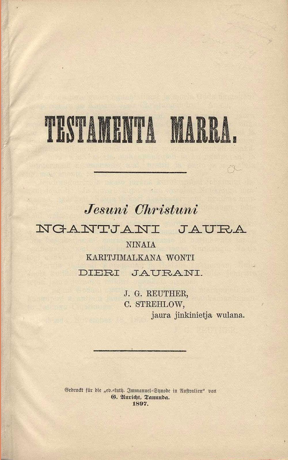 [Bible in Dieri]. <em>Testamenta Marra: Jesuni Christuni ngantjani jaura ninaia karitjimalkana wonti Dieri jaurani.</em> Tanunda [Australia]: G. Auricht, 1897.