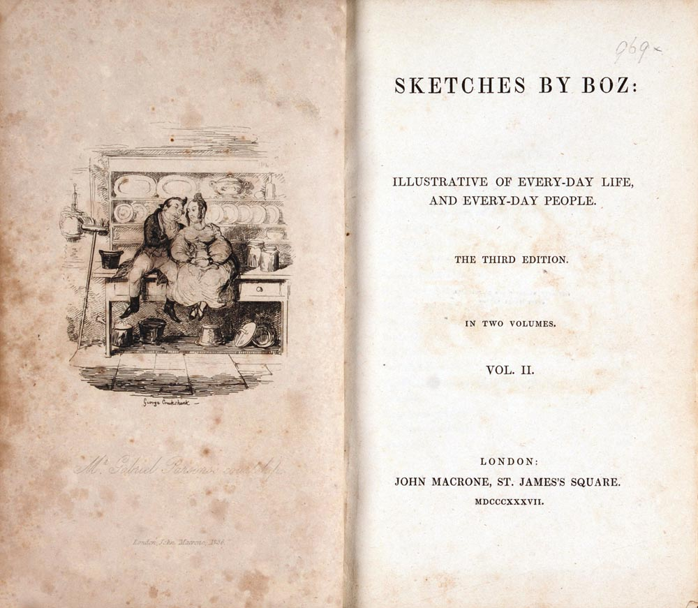 Sketches by Boz: Illustrative of Every-Day Life, and Every-Day People. 2 vols. London: John Macrone, 1837.