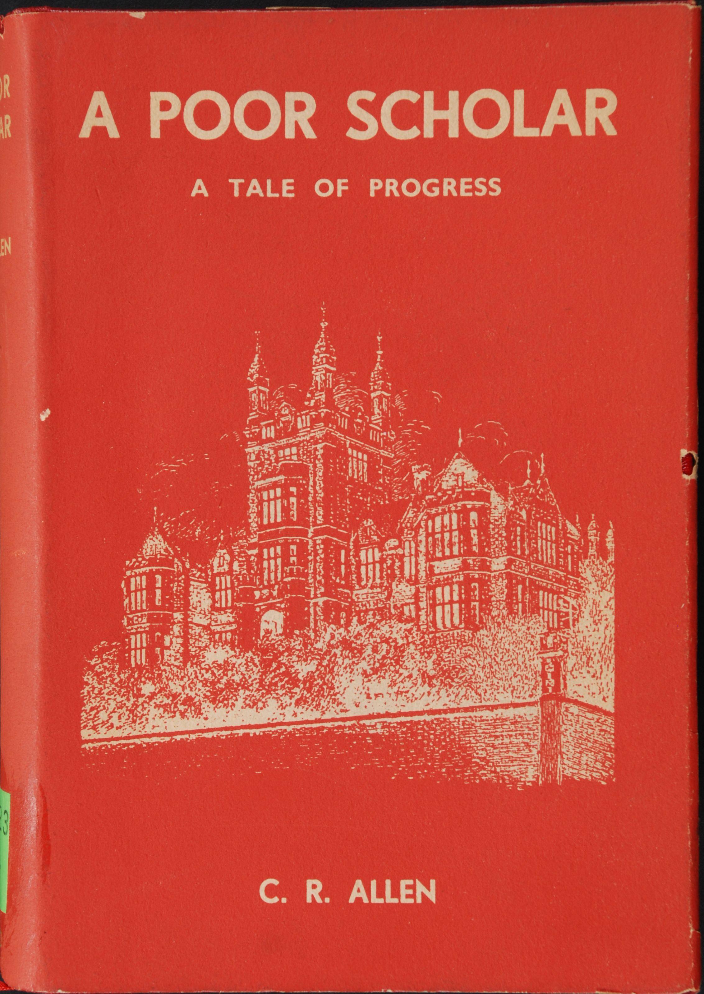 C. R. Allen. A poor scholar : a tale of progress. Dunedin, N.Z.: A.H. & A.W. Reed, 1936.