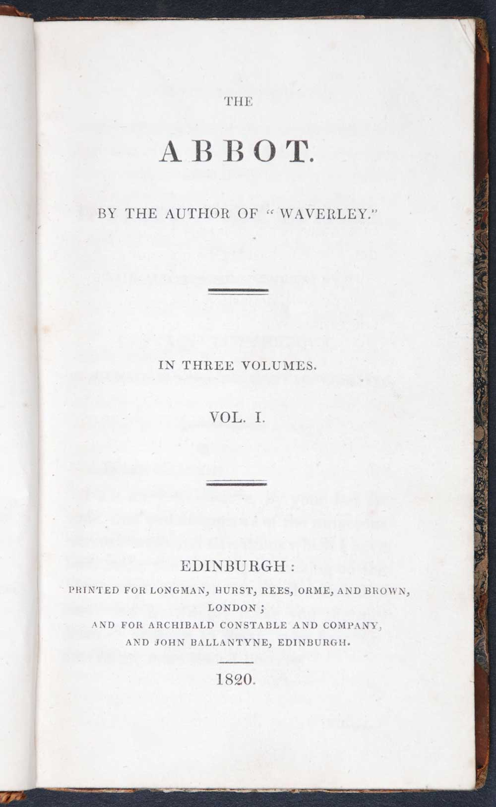 [Sir Walter Scott]. <em>The abbot.</em> [1st edition]. Edinburgh: Printed for Longman, Hurst, Rees, Orme, and Brown, London; and for Archibald Constable and Company, and John Ballantyne, Edinburgh, 1820. Three volumes; Vol. 1 displayed.
