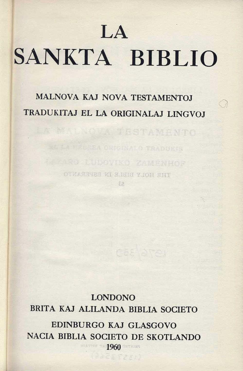 [Bible in Esperanto]. <em>La Sankta Biblio: Malnova kaj Nova Testamentoj tradukitaj el la originalaj lingvoj.</em> Londono: Brita Kaj Alilanda Biblia Societo, 1960.