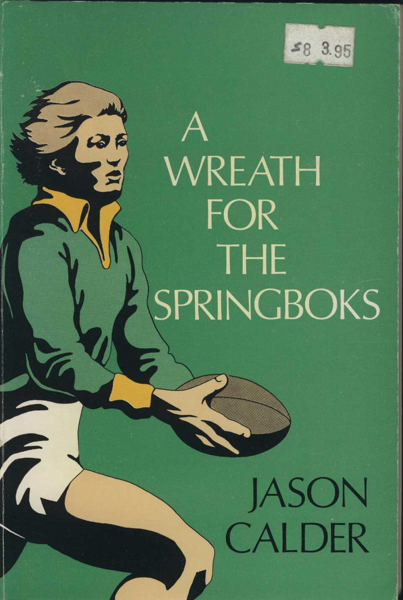 Calder, J. A Wreath for the Springboks.  Palmerston North: Dunmore Press, 1977