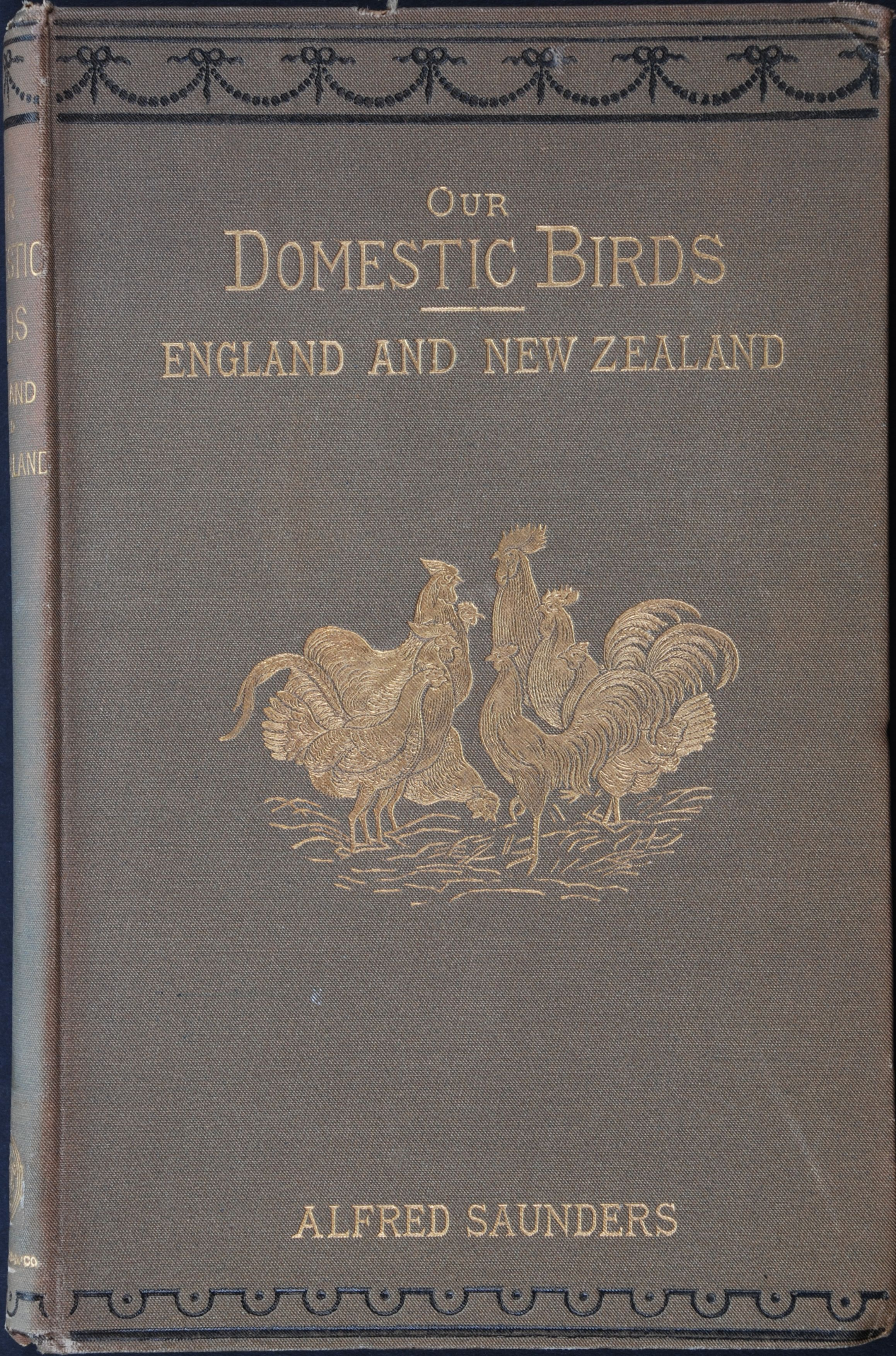 Alfred Saunders. Our Domestic Birds: a practical poultry book for England and New Zealand. London: Sampson Low, Marston, Searle and Rivington, 1883.