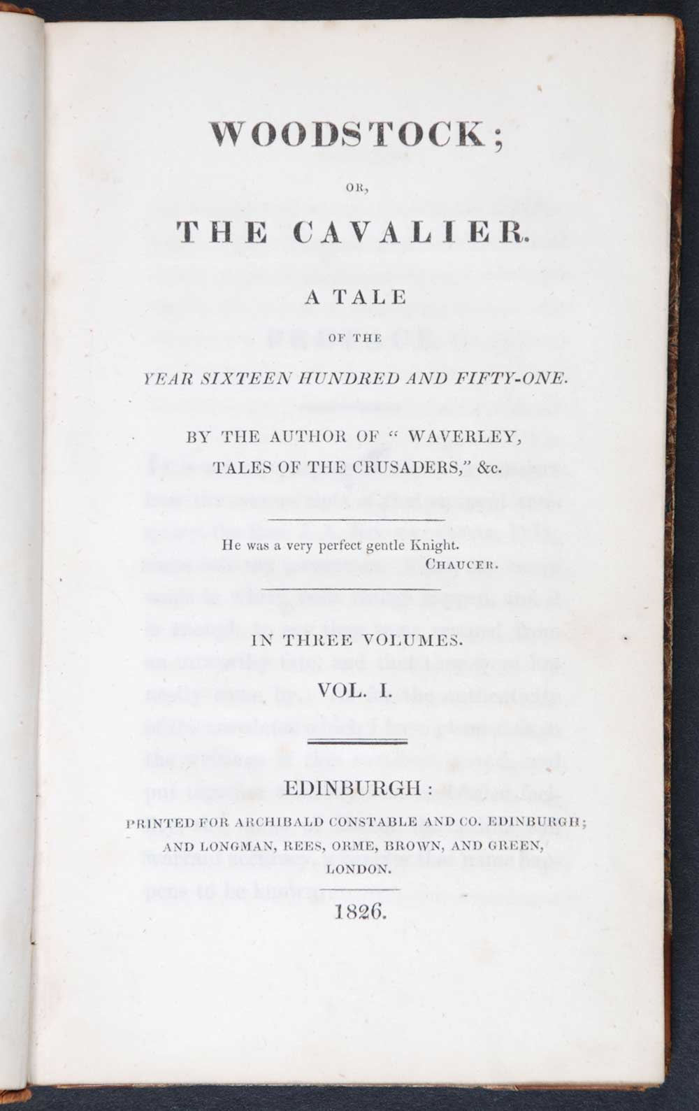 [Sir Walter Scott]. <em>Woodstock, or, The Cavalier: a tale of the year sixteen hundred and fifty-one.</em> [1st edition]. Edinburgh: Printed for Archibald Constable and Co., Edinburgh; and Longman, Rees, Orme, Brown and Green, London, 1826. Three volumes; Vol. 1 displayed.
