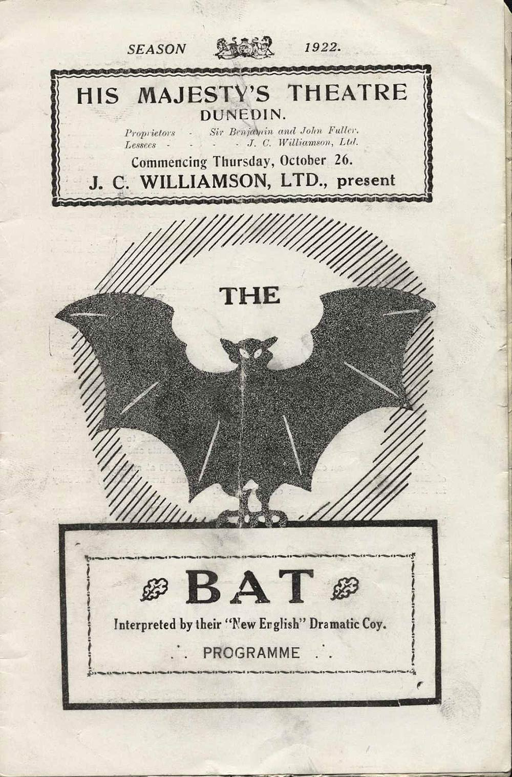 <em>The bat</em>. Mary Roberts Rinehart and Avery Hopwood. (J.C. Williamson Limited's New English Dramatic Co.). His Majesty's Theatre, Dunedin, Oct. 26, 1922.