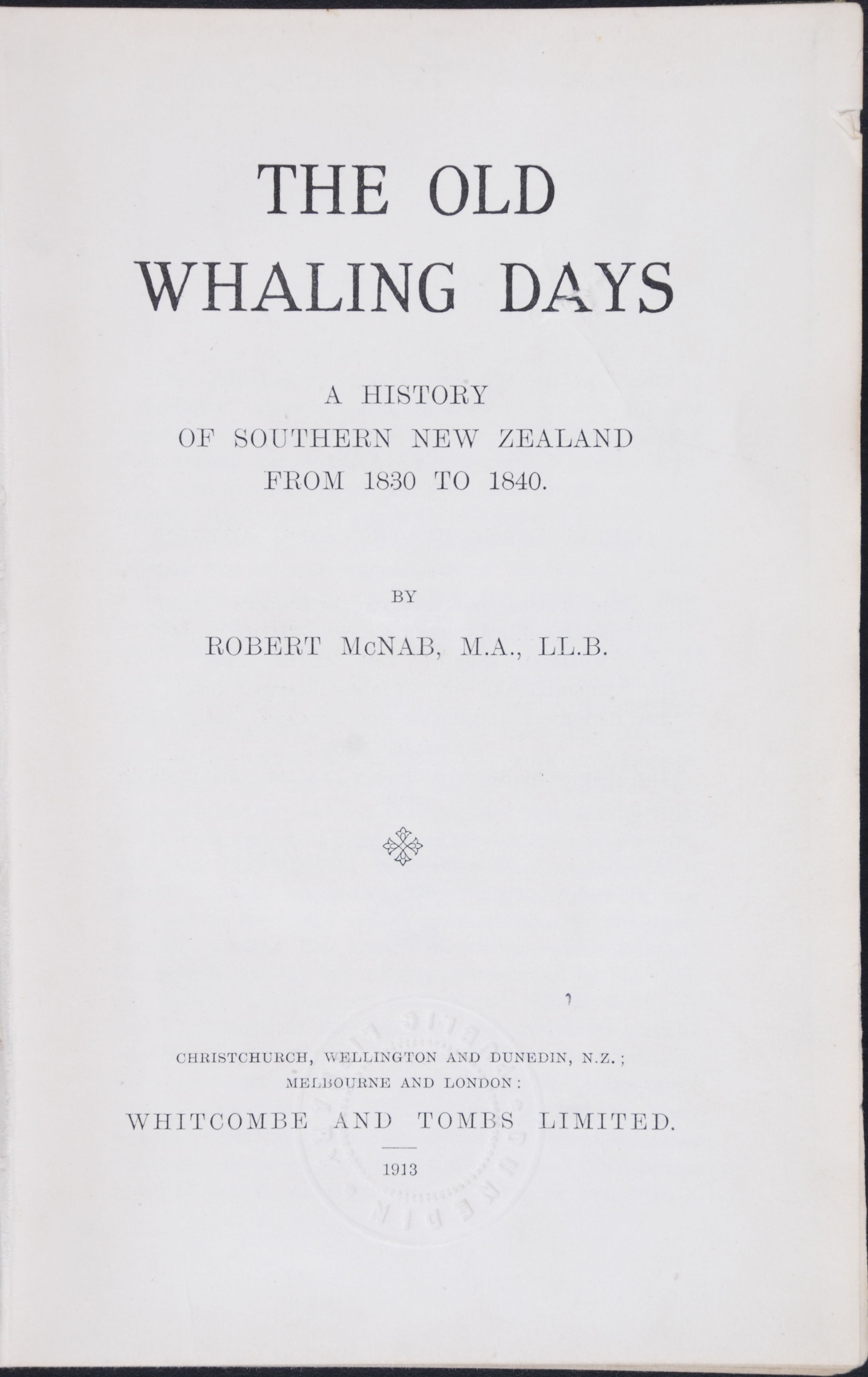 Robert McNab. The Old Whaling Days: a history of Southern New Zealand from 1830 to 1840.  Christchurch: Whitcombe and Tombs Limited, 1913.
