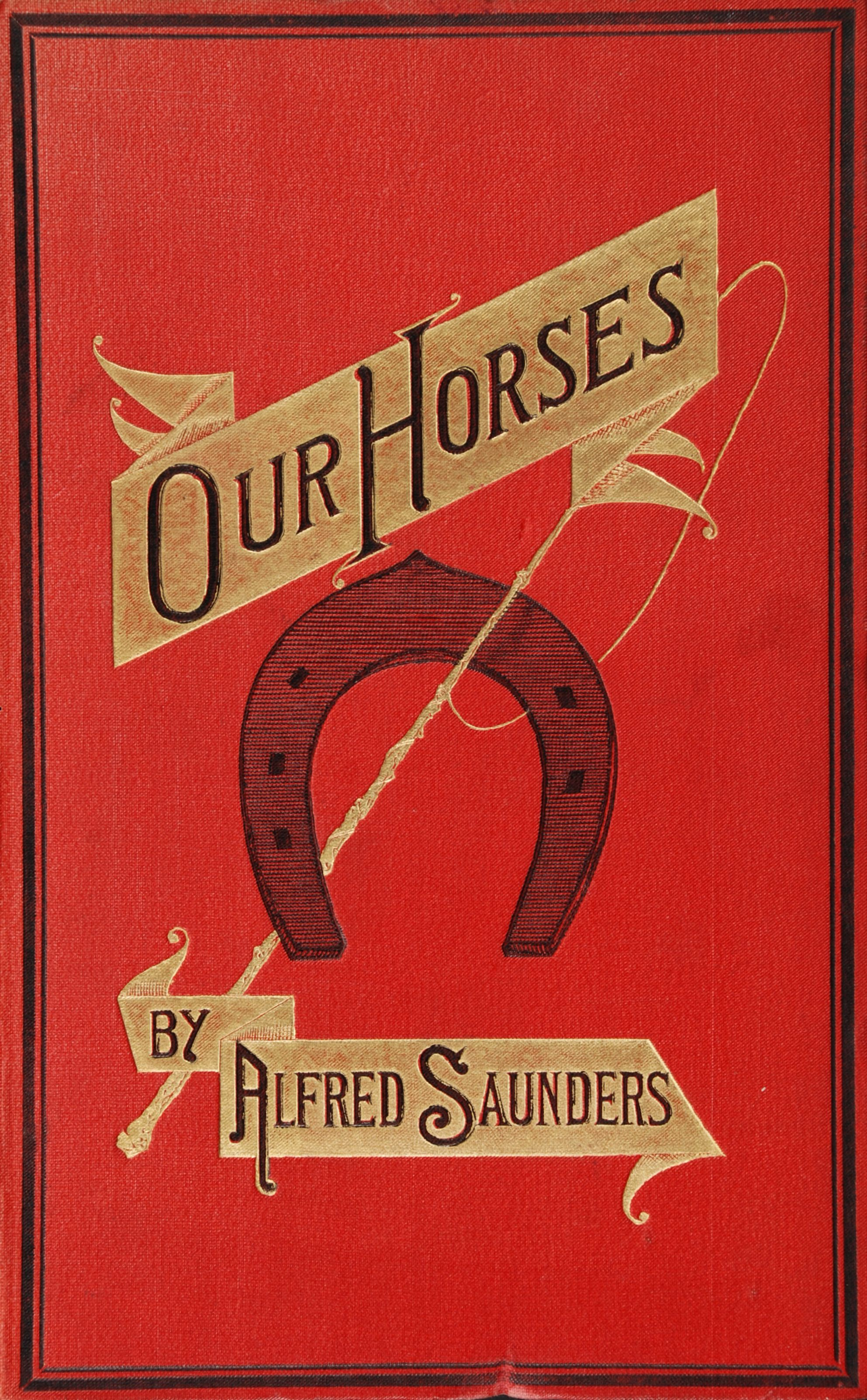 Alfred Saunders. Our Horses: or, the best muscles controlled by the best brains. London: Sampson Low, Marston, Searle & Rivington, 1886.