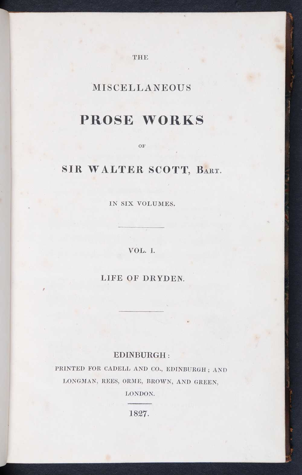 Sir Walter Scott. <em>The miscellaneous prose works of Sir Walter Scott, bart.</em> [1st edition] Edinburgh: Printed for Cadell and Co., Edinburgh; and Longman, Rees, Orme, Brown, and Green, London, 1827. Six volumes; Vol. 1 displayed.