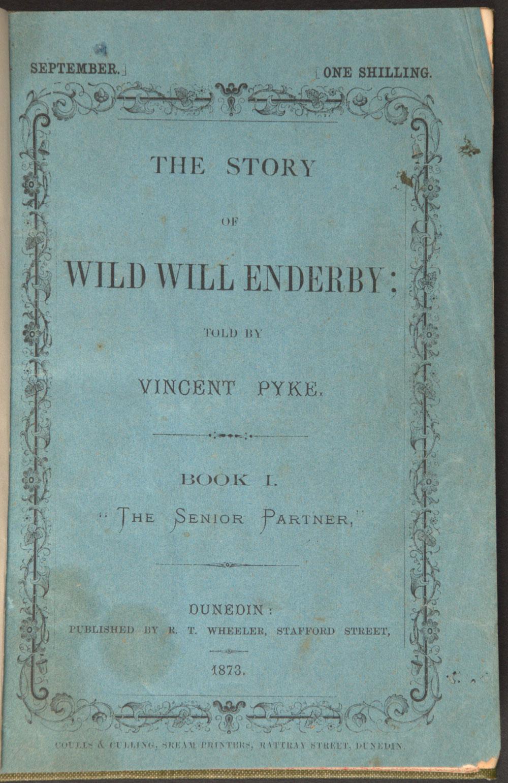 Vincent Pyke. <em>The story of Wild Will Enderby</em>. Dunedin: R.T. Wheeler, 1873.