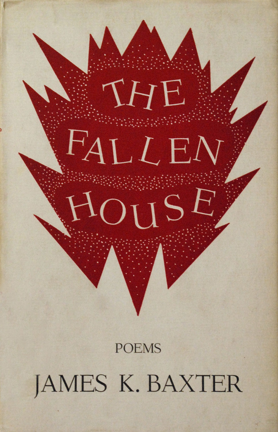 James K. Baxter. The Fallen House. <i>Christchurch: The Caxton Press, 1953.</i>