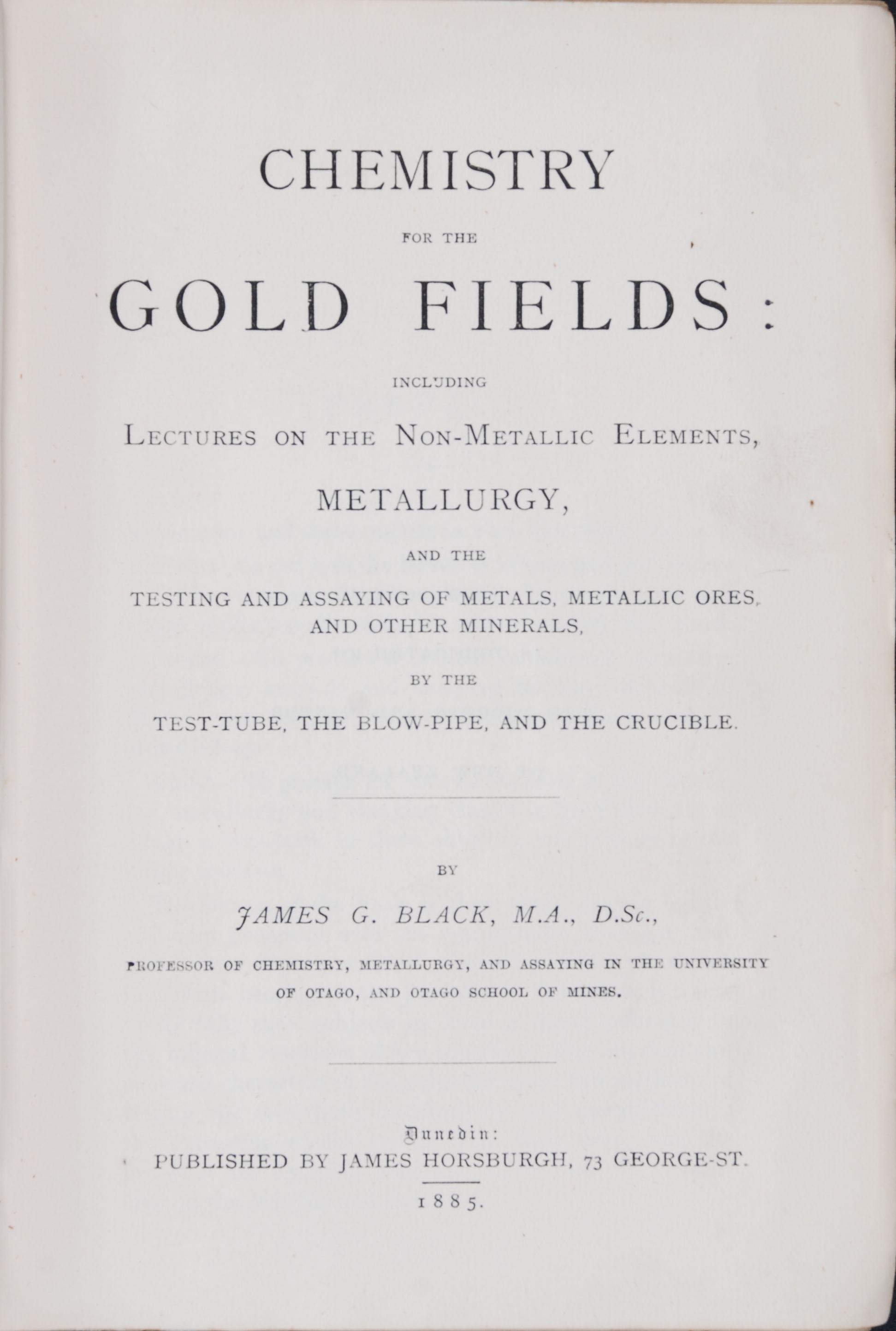 James Black. Chemistry for the Gold Fields.  Dunedin: J. Horsburgh, 1885.