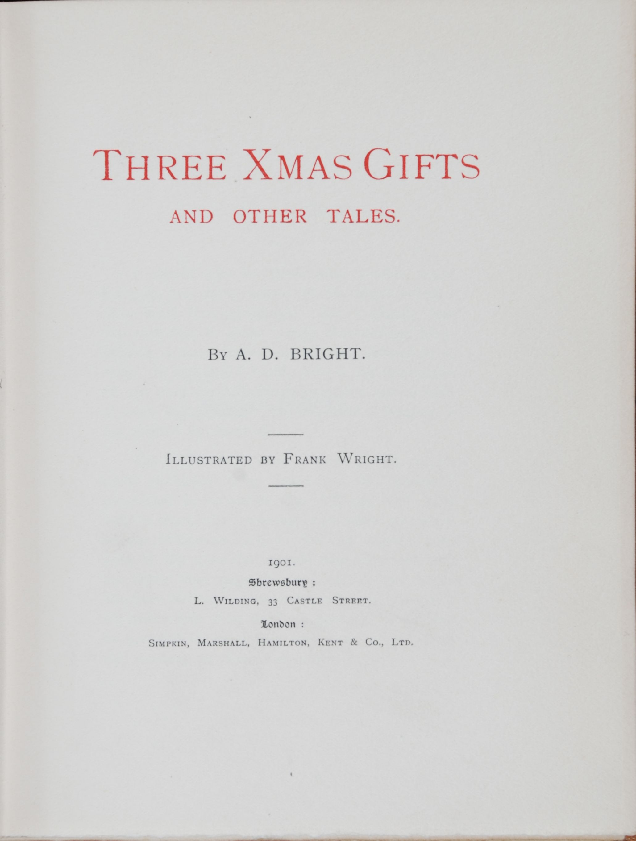 Amy Dora Bright. Three Xmas Gifts and Other Tales, illustrated by Frank Wright. Shrewsbury: L. Wilding, [1901].