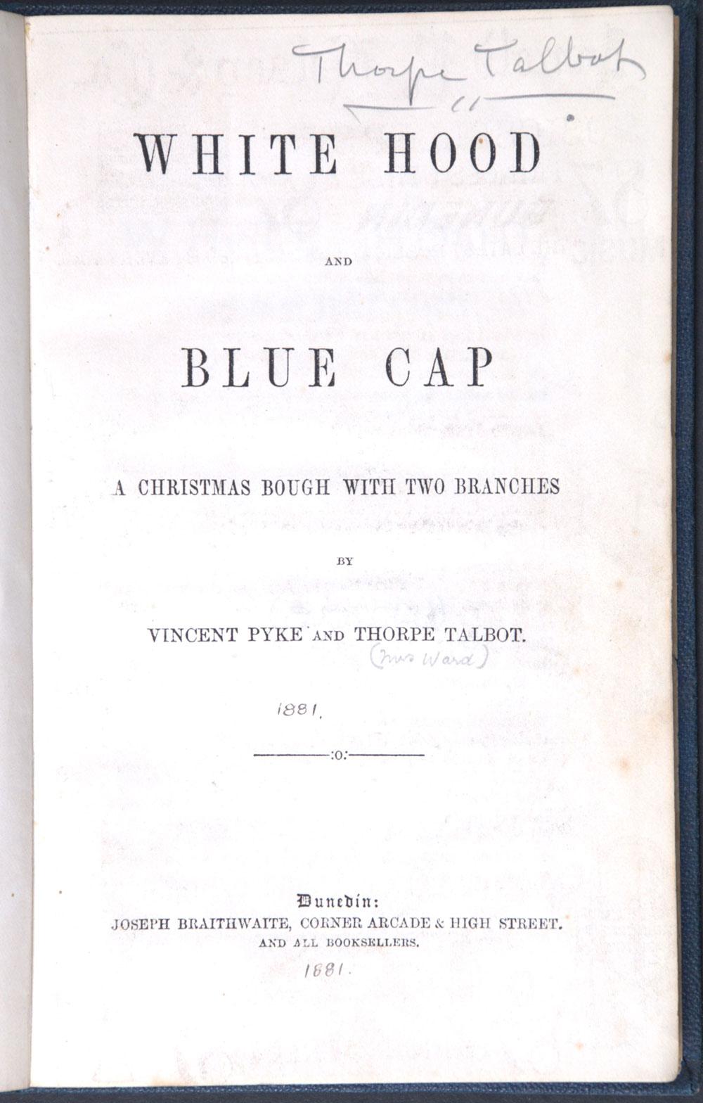 Vincent Pyke and Thorpe Talbot. <em>White hood, and, Blue cap</em>. Dunedin: Joseph Braithwaite, [1881]