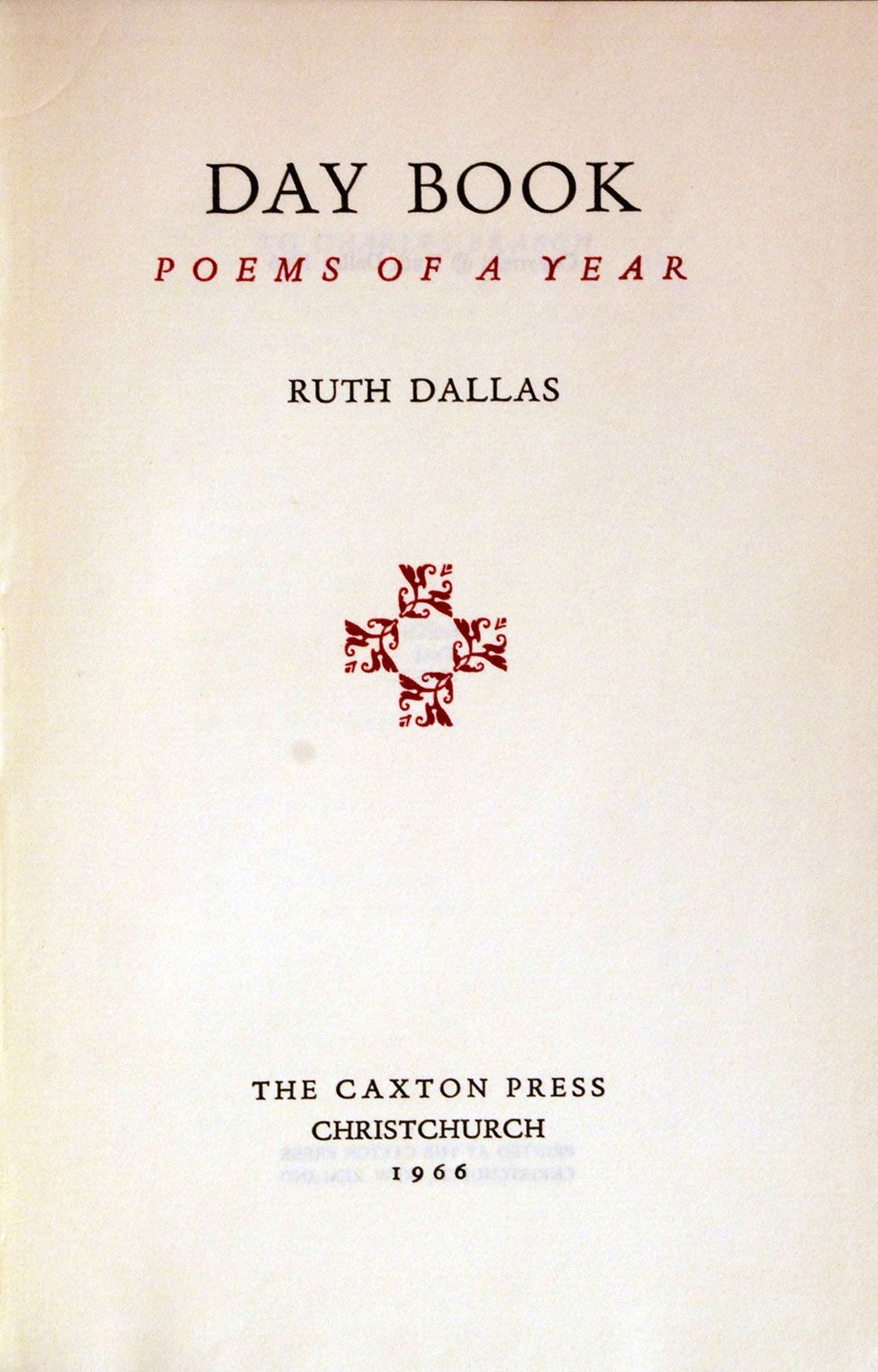 Ruth Dallas. Day Book: Poems of a Year. <i>Christchurch: The Caxton Press, 1966.</i>