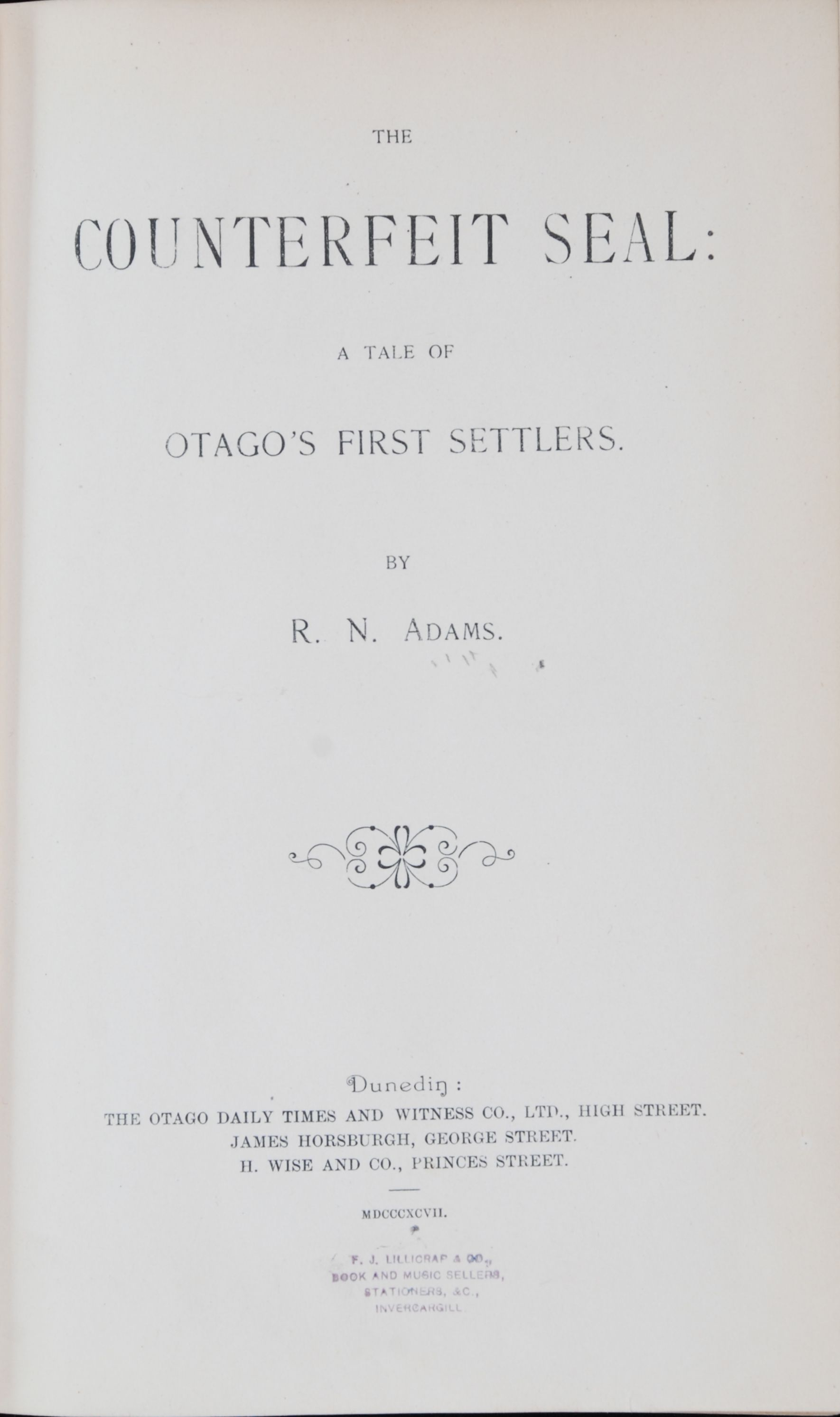 Robert Noble Adams. The Counterfeit Seal: a tale of Otago's first settlers. Dunedin: Otago Daily Times and Witness Co., 1897.