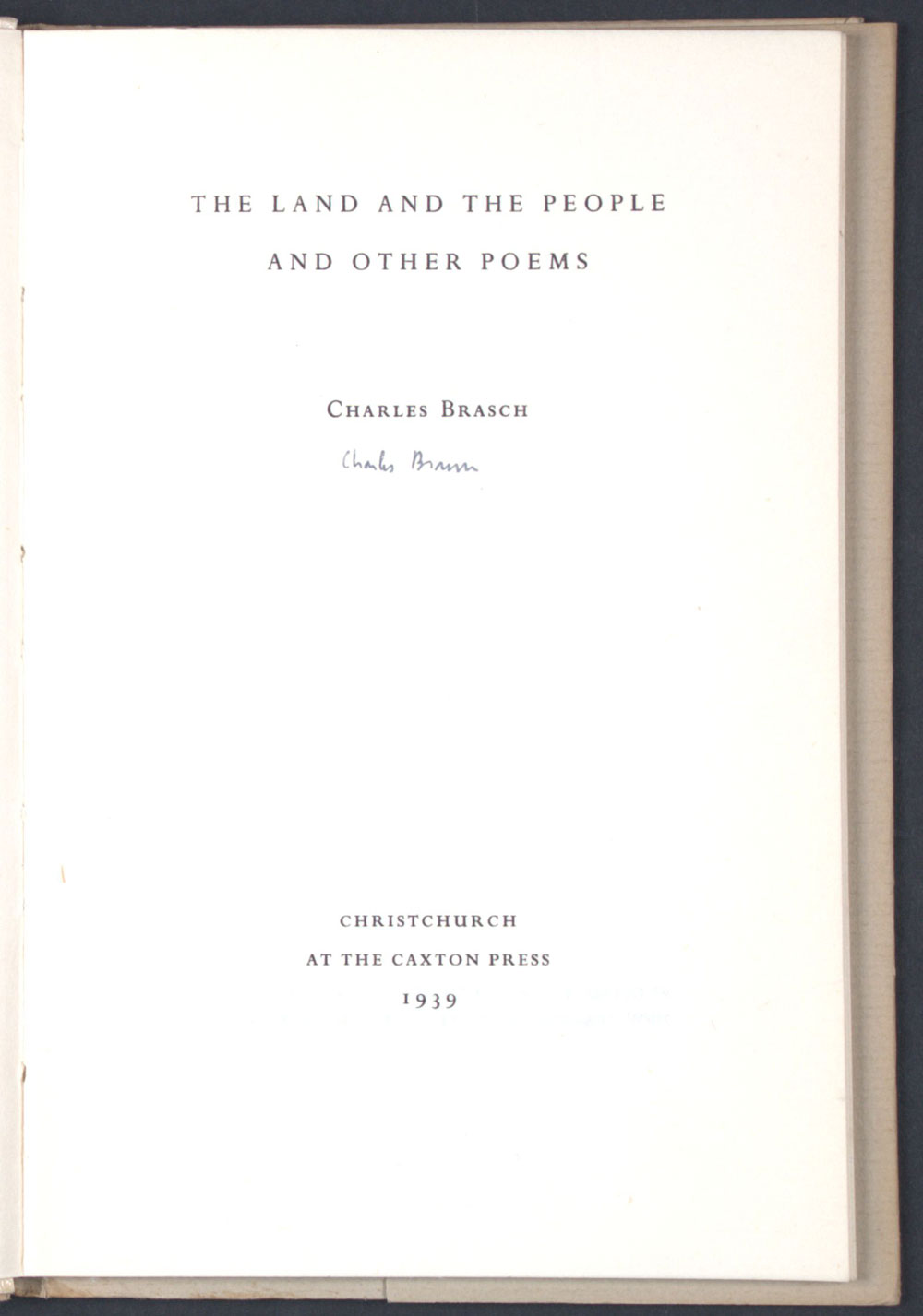 Charles Brasch. <em>The land and the people and other poems</em>. Christchurch: Caxton Press, 1939.