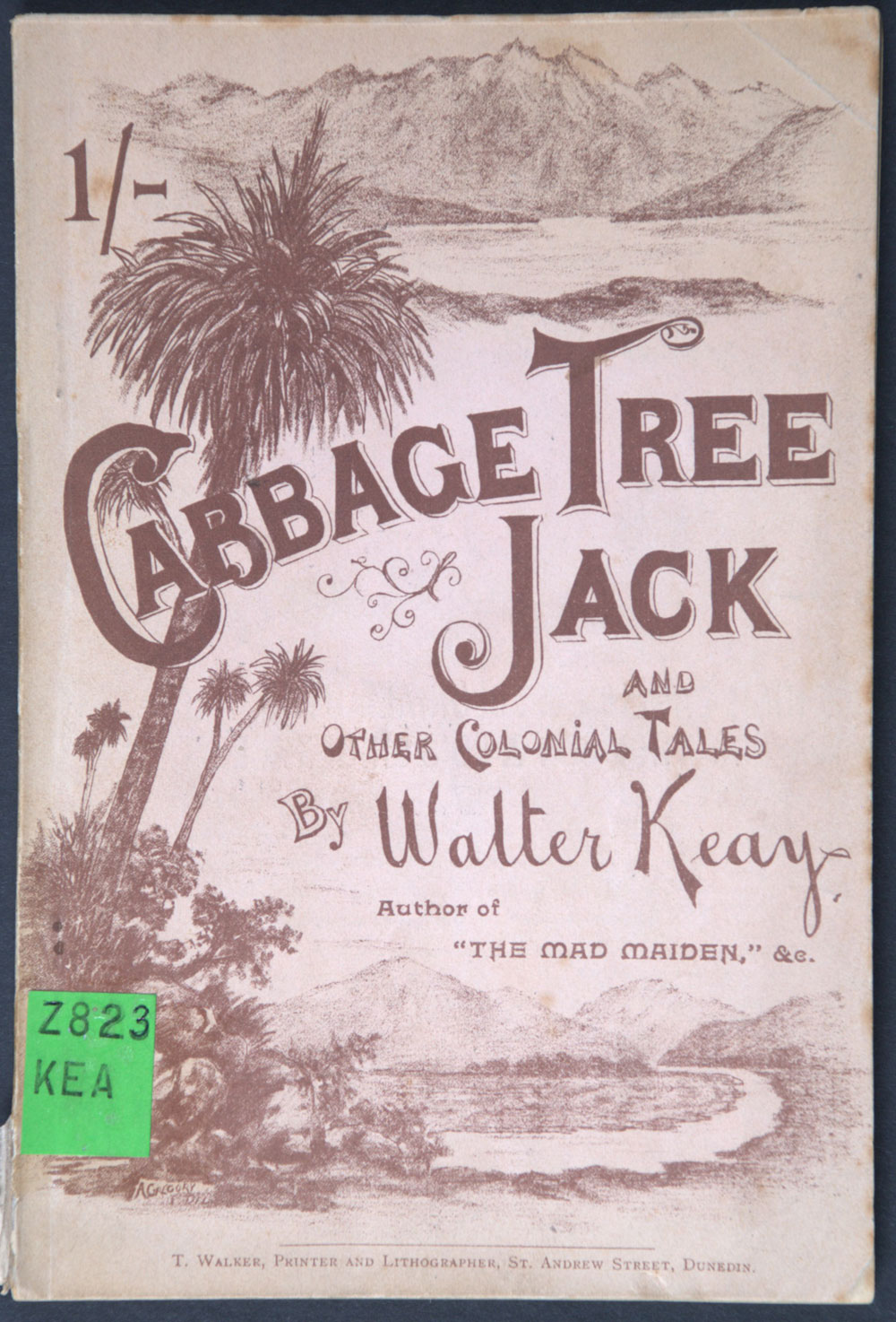 Walter Keay. <em>Cabbage tree Jack and other colonial tales.</em> Dunedin: T. Walker, 1894.
