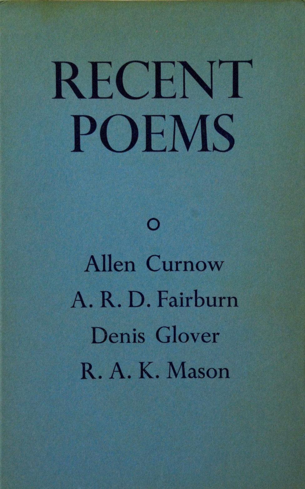 Recent Poems: Allen Curnow, A. R. D. Fairburn, Denis Glover, R. A. K. Mason. <i>Christchurch: The Caxton Press, 1941.</i>