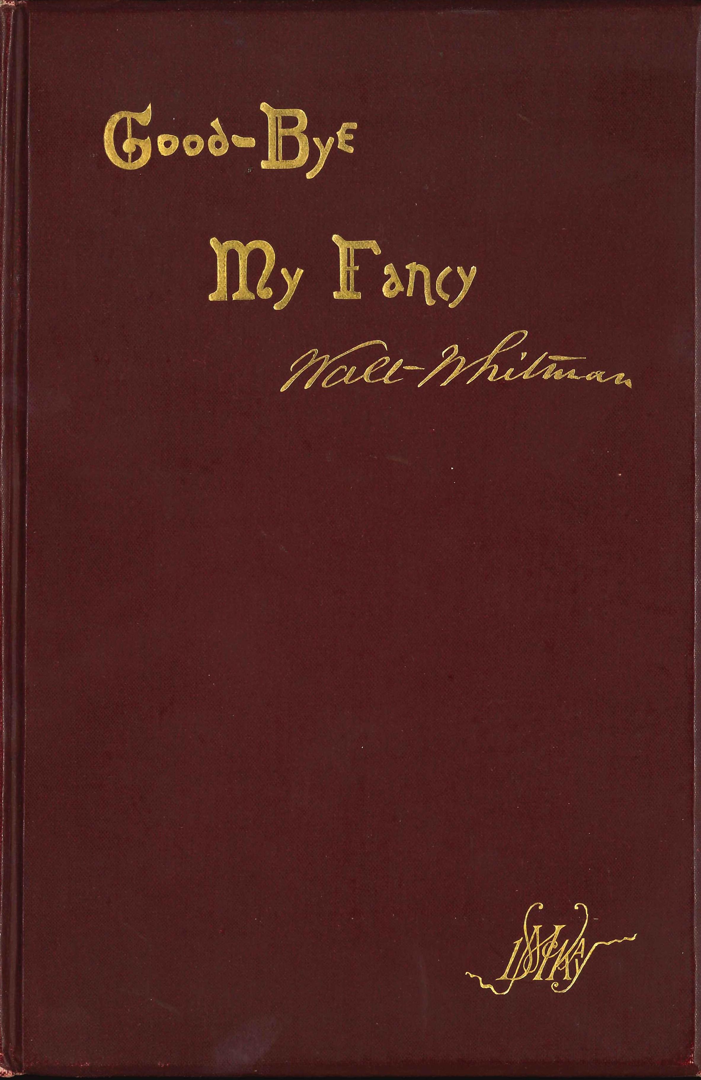 Walt Whitman. Good-Bye My Fancy: 2nd Annex to Leaves of Grass. Philadelphia: David McKay, 1891.