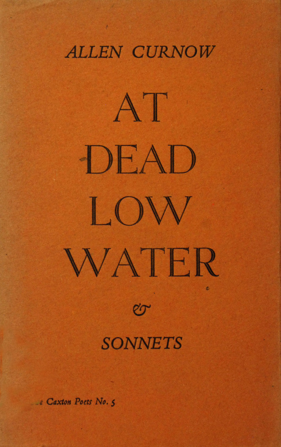Allen Curnow. At Dead Low Water and Sonnets. <i>Christchurch: The Caxton Press, 1949; no. 5 in The Caxton Poets series.</i>