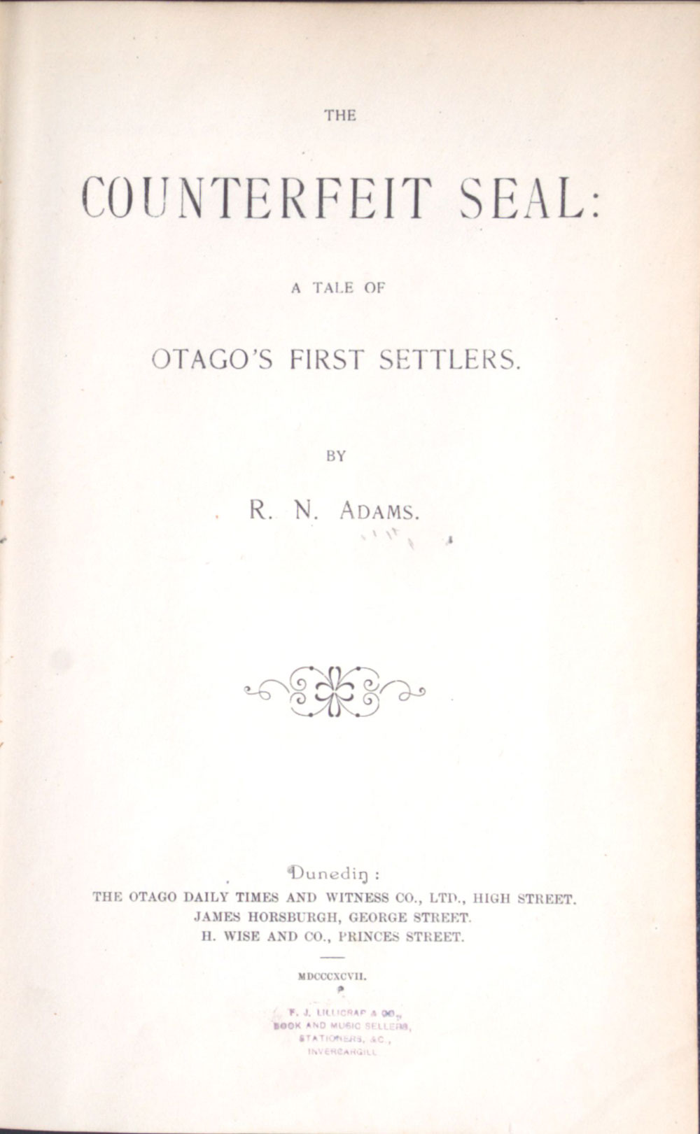 R.N. Adams. <em>The counterfeit seal: a tale of Otago's first settlers</em>. Dunedin: Otago Daily Times & Witness Co., 1897.